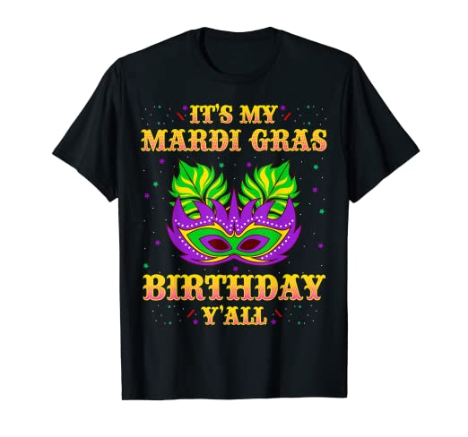 0736a80cd Image Unavailable. Image not available for. Color: Mardi Gras Birthday  Shirt It's My ...