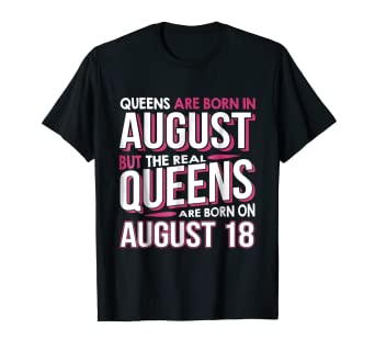 f0e157e6b99209 Amazon.com: Real Queens Are Born On August 18 T-shirt 18th Birthday ...