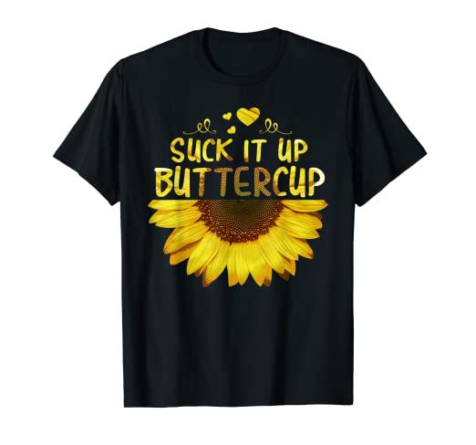 Amazon.com: Suck It Up ButterCup Funny Sunflower Quotes T ...