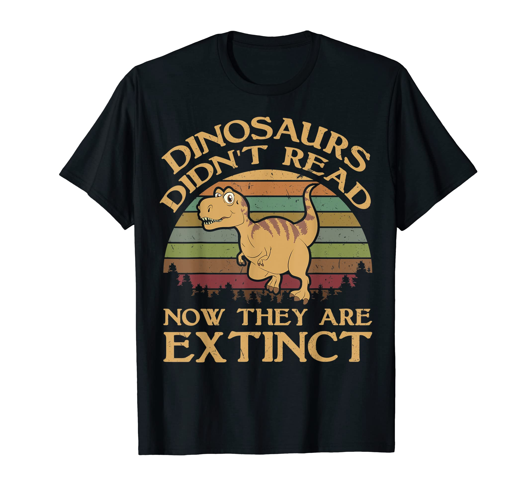 Vintage Dinosaurs Didn't Read Now They Are Extinct T Shirt-Men's T-Shirt-Black