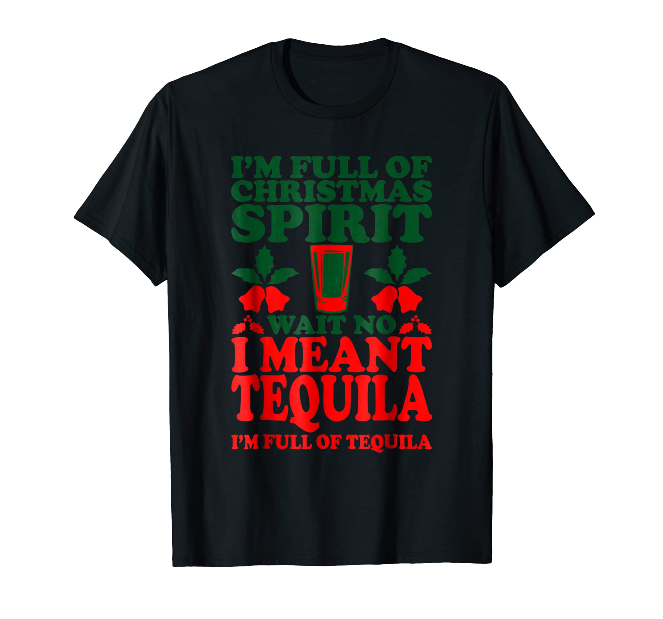 Amazon.com: Im Full Of Christmas Spirit Wait No I Meant Tequila T ...