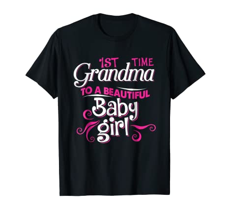 d12dfa4b Image Unavailable. Image not available for. Color: First Time Grandma to  Beautiful Baby Girl T Shirt