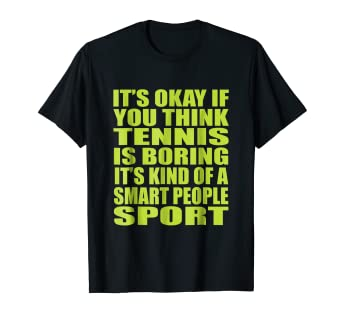 7e03c27c32 Image Unavailable. Image not available for. Color: Tennis Is Boring It's  Smart People Sports T Shirt