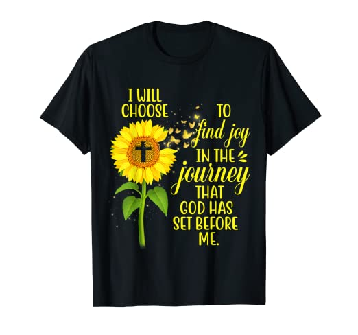 4cbf2a57f9ef Amazon.com: I Will Choose To Find Joy In The Journey Sunflower T ...