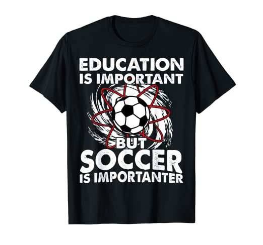 6c75f027637 Image Unavailable. Image not available for. Color: Education Is Important  But Soccer Is Importanter T-Shirt