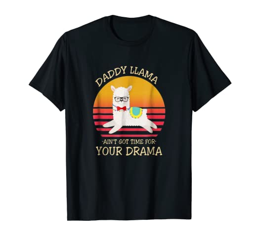 08230613 Image Unavailable. Image not available for. Color: Daddy Llama Ain'T Got  Time For Your Drama ...