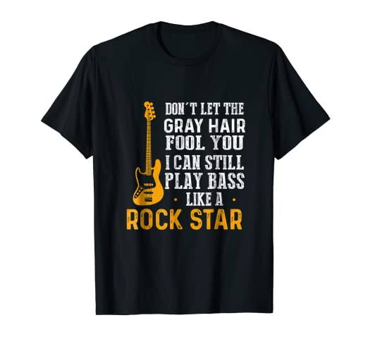 71cda046567 Image Unavailable. Image not available for. Color  Don t Let the Gray Hair  Fool You Bass Guitar T-Shirt