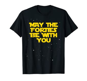 Image Unavailable Not Available For Color May The Forties Be With You Funny 40th Birthday Gift