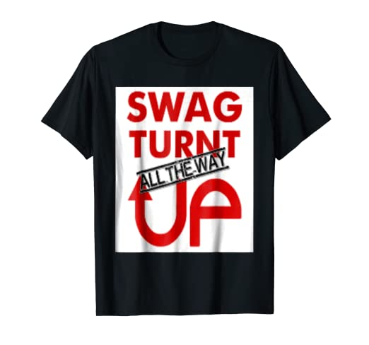 Swag T-Shirt Designs | Amazon Com Swag Up Wear Turnt Up T Shirt Design Clothing