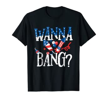 cb7fedba4 Image Unavailable. Image not available for. Color: Wanna Bang Funny July 4th  Gift T Shirt