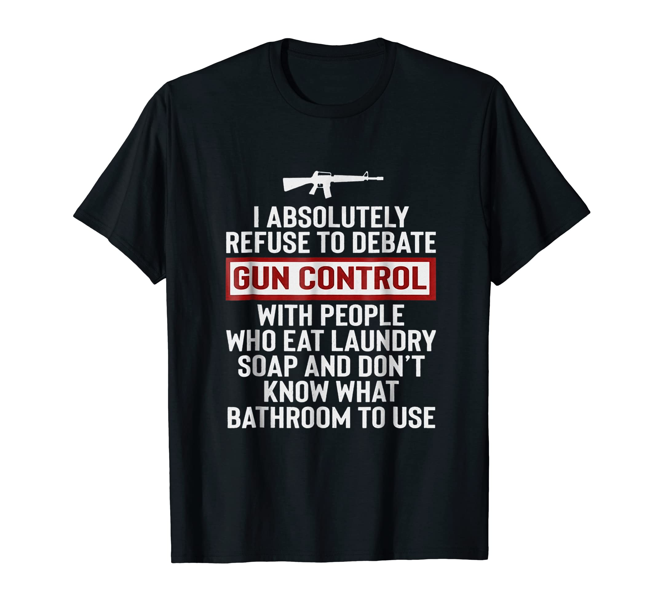 3d5ad134d071 Amazon.com  I Absolutely Refuse To Debate Gun Control T-shirt  Clothing