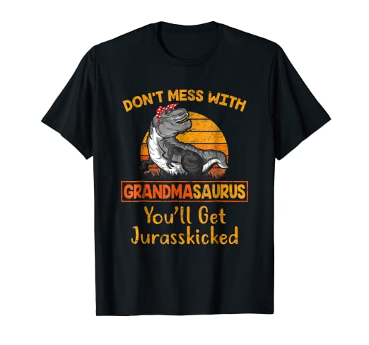 6136a9d0 Amazon.com: Don't Mess With Grandmasaurus You'll Get Jurasskicked ...