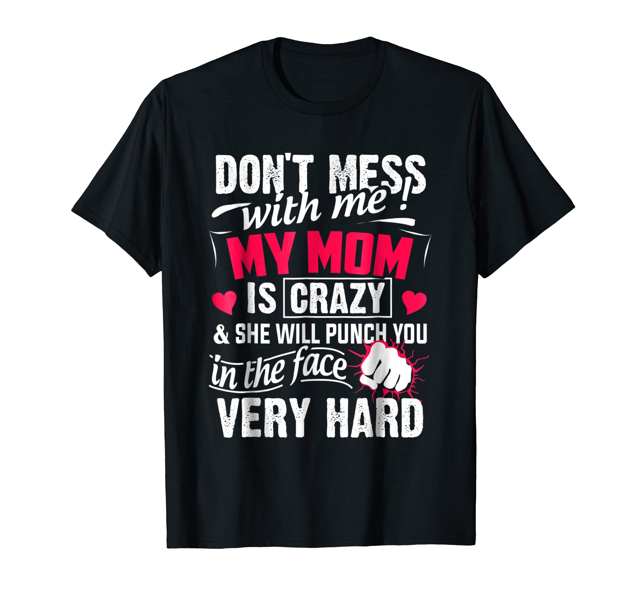 b755f0c4 Amazon.com: Don't Mess With Me My Mom Is Crazy T-shirt, Father's Day:  Clothing