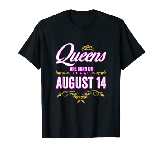 Amazon com: Queens Are Born On August 14 Birthday Gift T