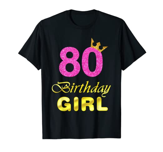 Image Unavailable Not Available For Color Gift 80 Years Old Shirt 80th Golden Birthday Girl