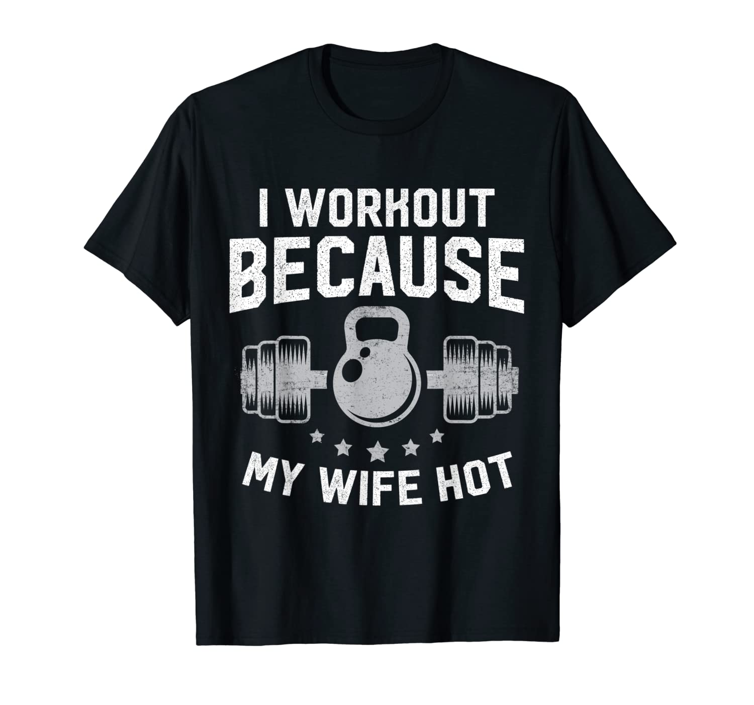 1f806d1e6 Amazon.com: Mens Funny Gym T-Shirt I Workout Because My Wife Is Hot:  Clothing