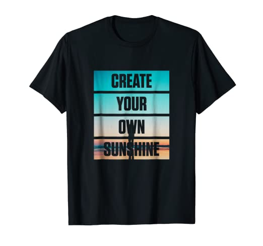 4322fbcc5d8f Image Unavailable. Image not available for. Color: Inspirational CREATE  YOUR OWN SUNSHINE T-Shirt