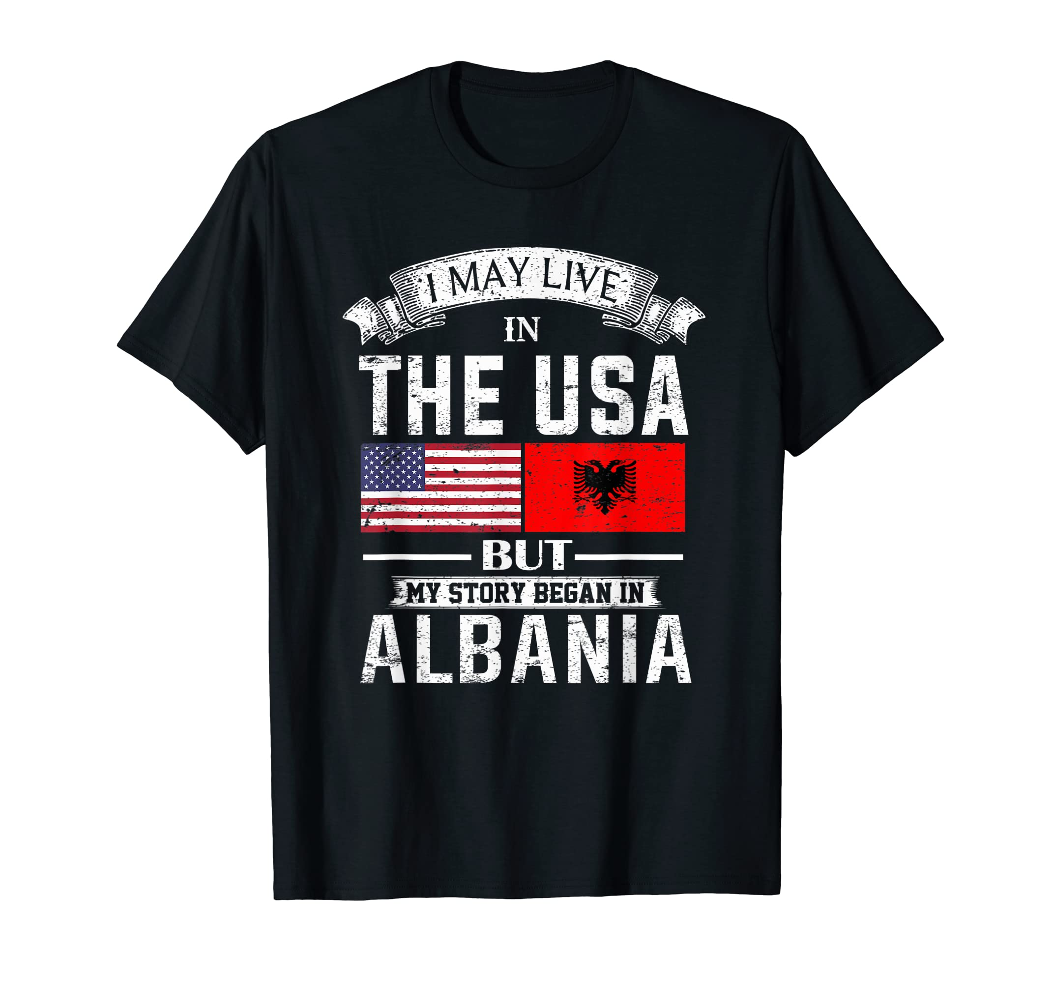 I May Live in USA But My Story Began in Albania T-Shirt-Men's T-Shirt-Black