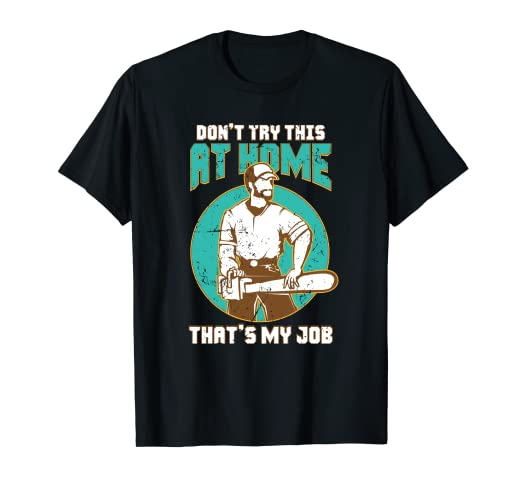 0a3f80e3 Image Unavailable. Image not available for. Color: Funny Arborist T Shirt- Don't  Try This At Home