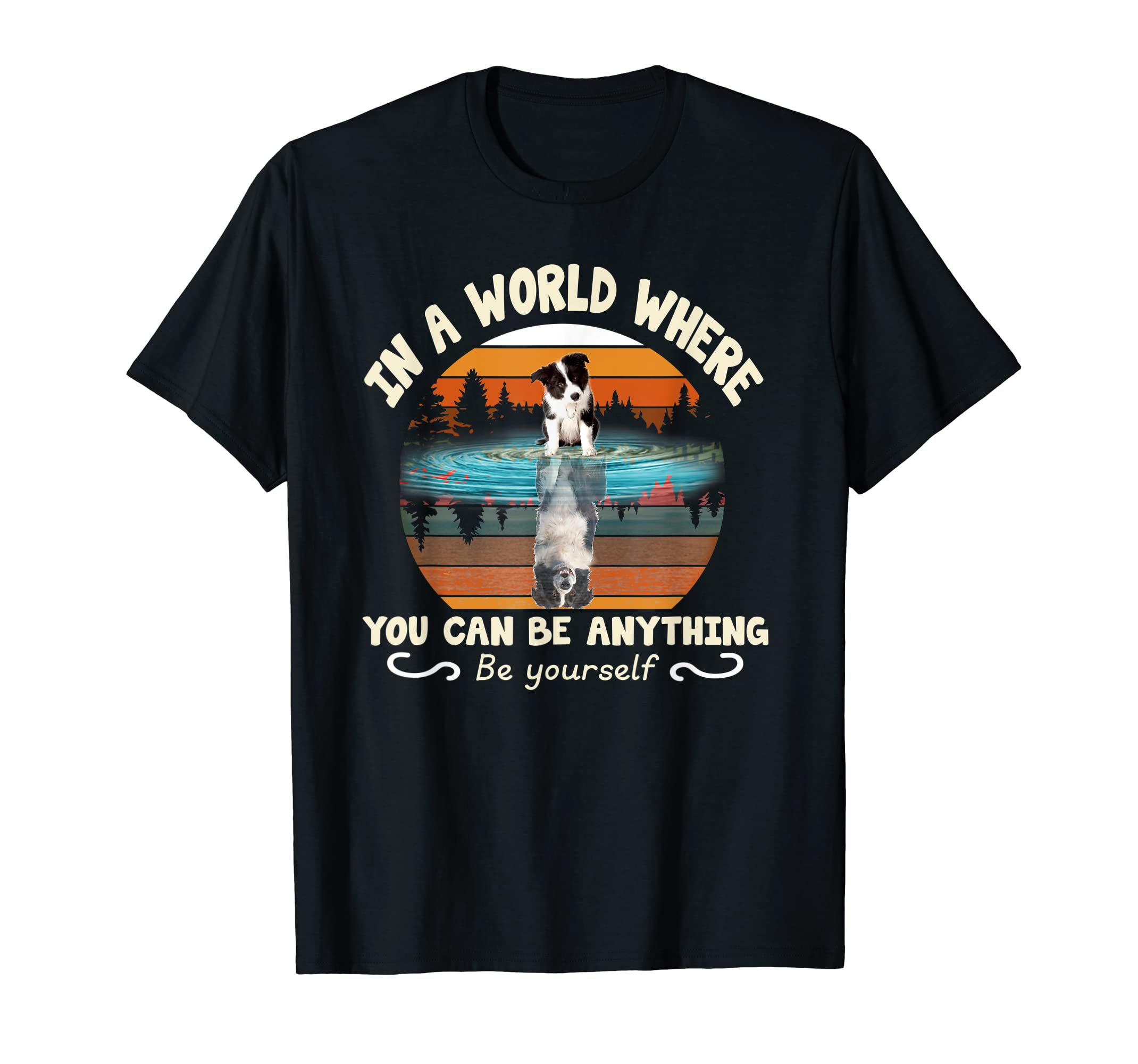 In A World Where You Can Be Anything Border Collie Tshirt-Men's T-Shirt-Black