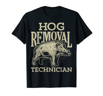33b58c78350db Image Unavailable. Image not available for. Color: Hog Removal Technician T  shirt Boar Hunting ...