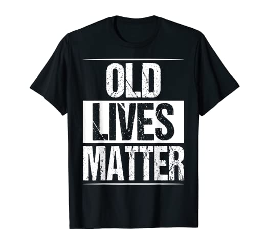 Amazon Old Lives Matter Shirt Funny Birthday Gift For Men Dad