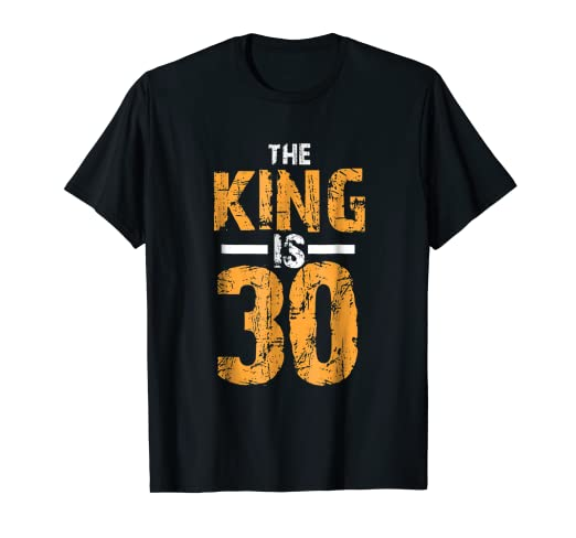 The Kings Is 30 Years Old 30th Birthday Gift Ideas For Him