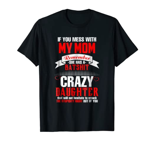 4ace62f65 Image Unavailable. Image not available for. Color: If you Mess With My Mom Remember  She has A Batshit Shirt