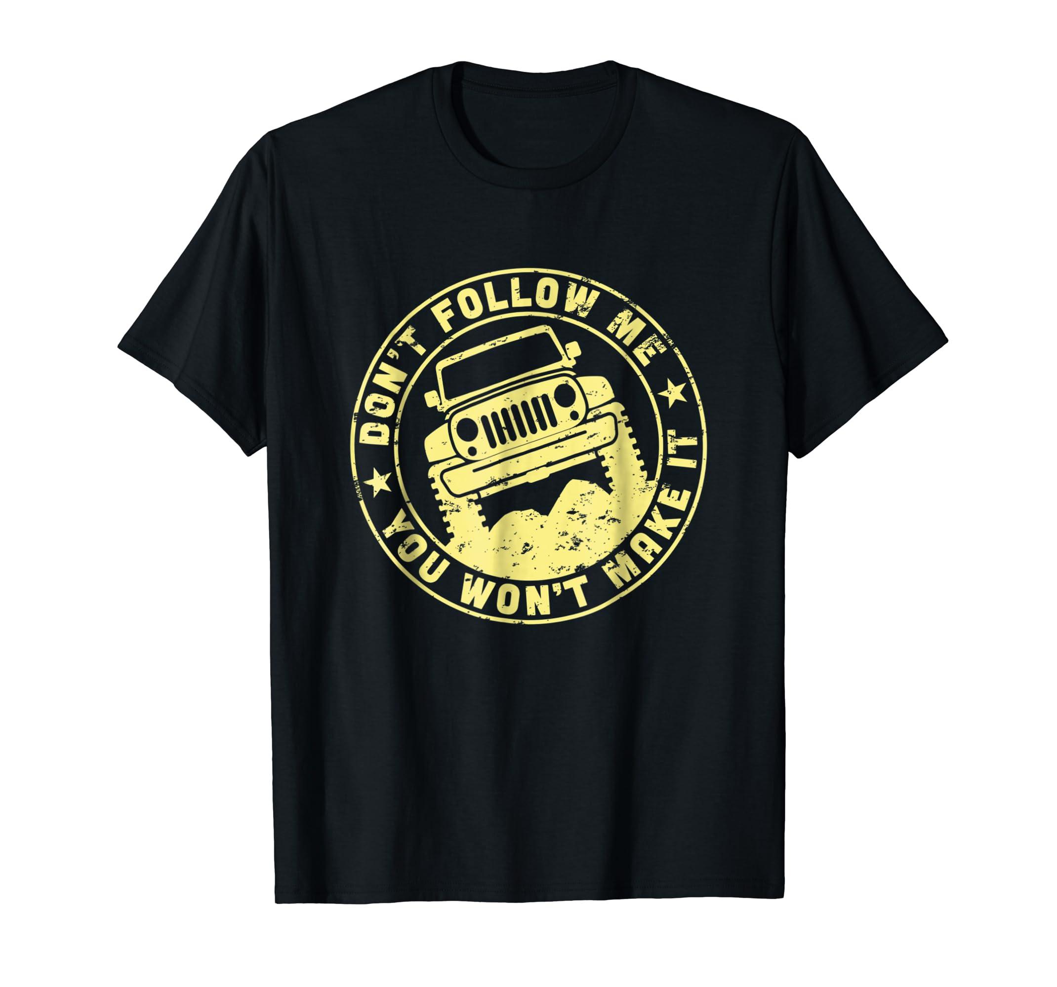 0c0507ff Amazon.com: Don't Follow Me You Won't Make It Jeep T-Shirt: Clothing