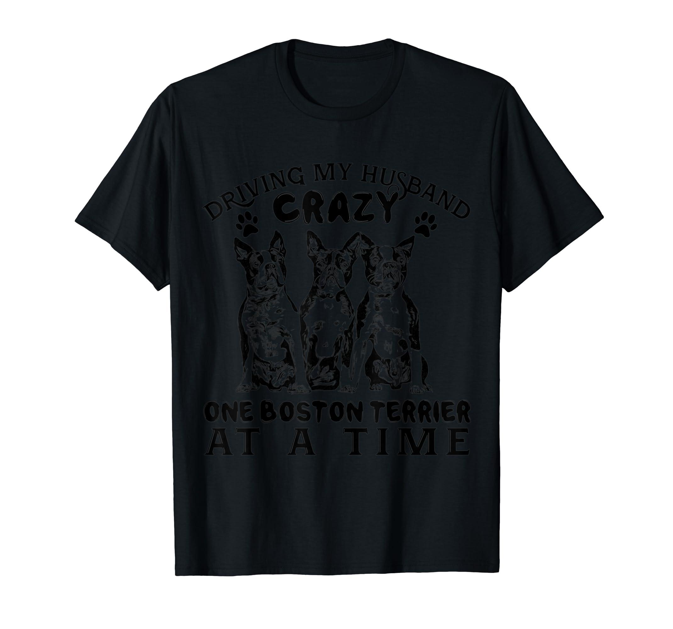 Boston Terrier Driving My Husband Crazy - Dog Tshirt-Men's T-Shirt-Black