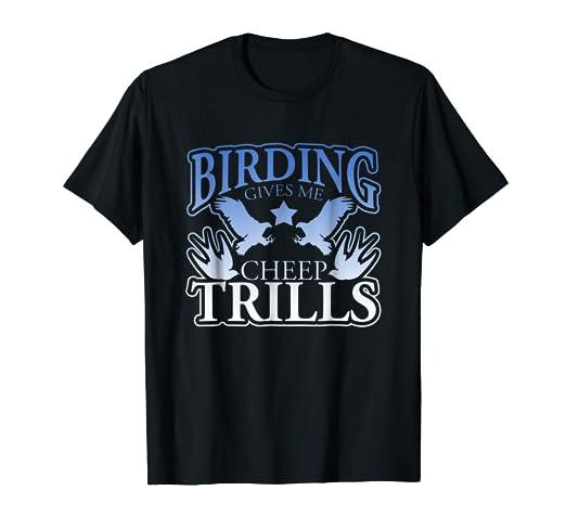 f2e9fce4a Amazon.com: BIrding Gives Me Such Cheep Thrills Graphic T-Shirt ...