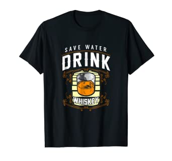 024fe61d6 Image Unavailable. Image not available for. Color: Save Water Drink Whiskey  Funny Drinking T-Shirt