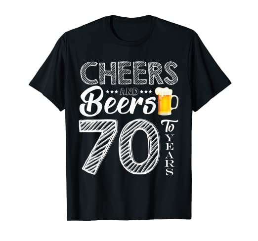 89fd0a2417 Image Unavailable. Image not available for. Color: Funny Cheers and Beers  To 70 Years Old T shirt Birthday Gift