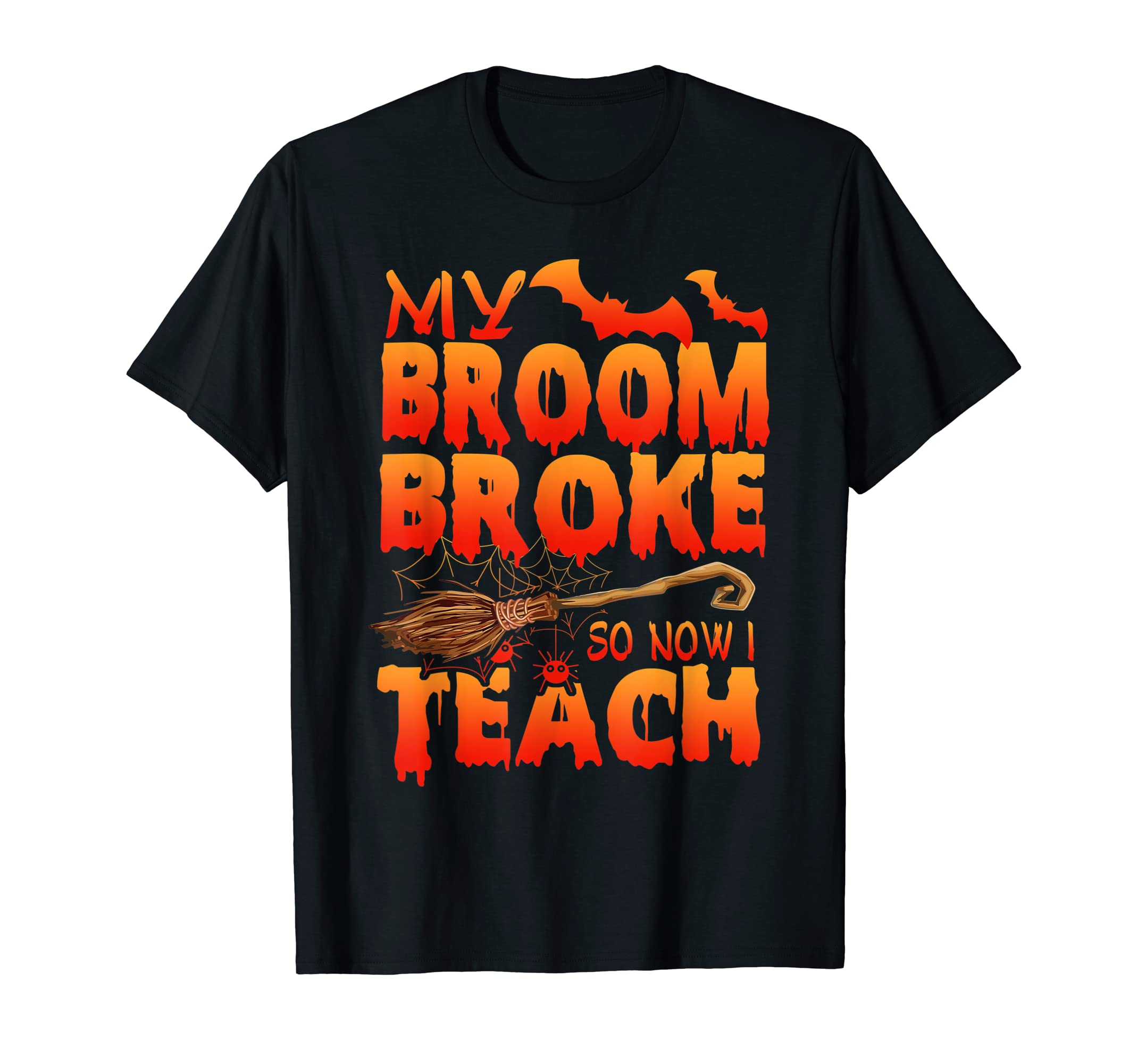 My Broom Broke So Now I Teach Halloween Funny Shirt Teacher-Men's T-Shirt-Black