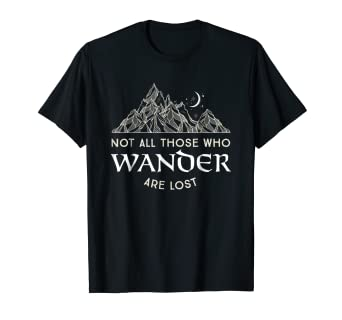 6ceb1351472 Image Unavailable. Image not available for. Color  Not All Those Who Wander  Are Lost Tshirt