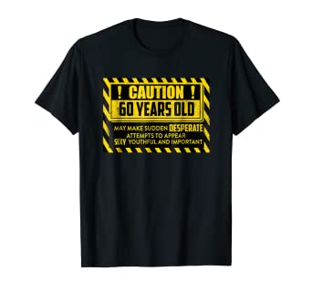 Caution 60 Years Old Funny Happy 60th Birthday T Shirt