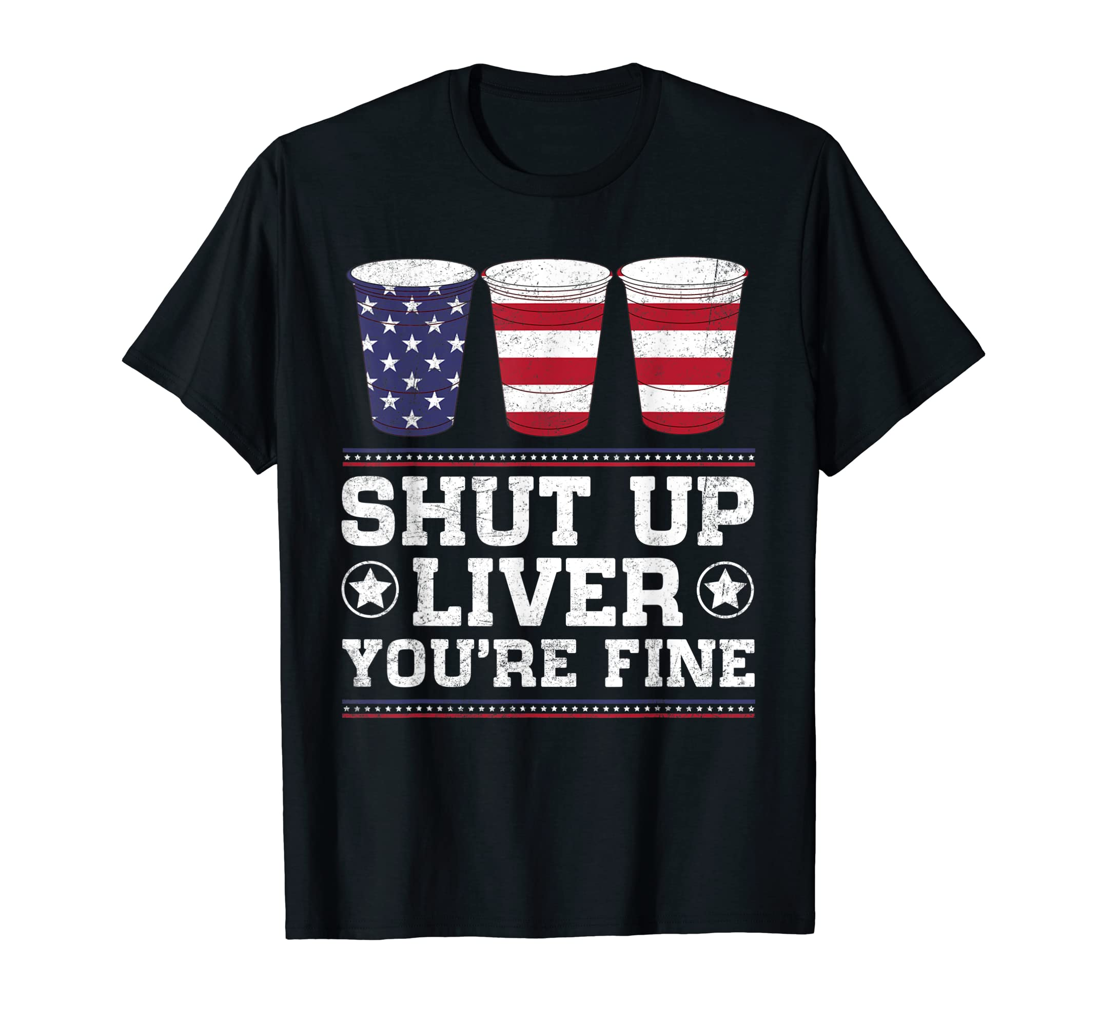 SHUT UP LIVER YOU'RE FINE 4th of July Beer Drinking Drunk-Men's T-Shirt-Black