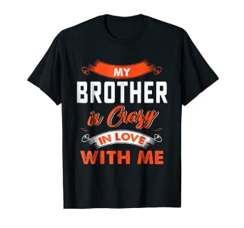 Amazoncom Fathers Day Shirt My Brother Is Crazy In Love With Me