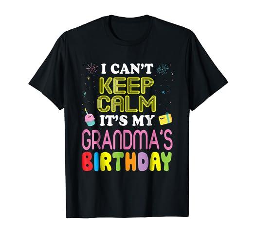 Amazon I Cant Keep Calm Its My Grandmas Birthday T Shirt