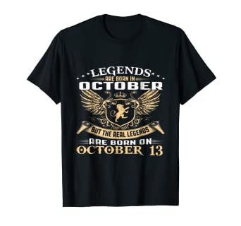b3c07203 Image Unavailable. Image not available for. Color: Legends Are Born On October  13 Birthday T Shirt