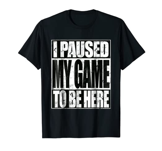 7c2e2ed09 Amazon.com: Video Gamer T Shirt Funny I Paused My Game To Be Here ...