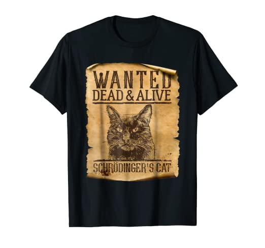b49f0c67 Image Unavailable. Image not available for. Color: Wanted Dead Or Alive  Schrodinger's Cat Funny Science Shirt