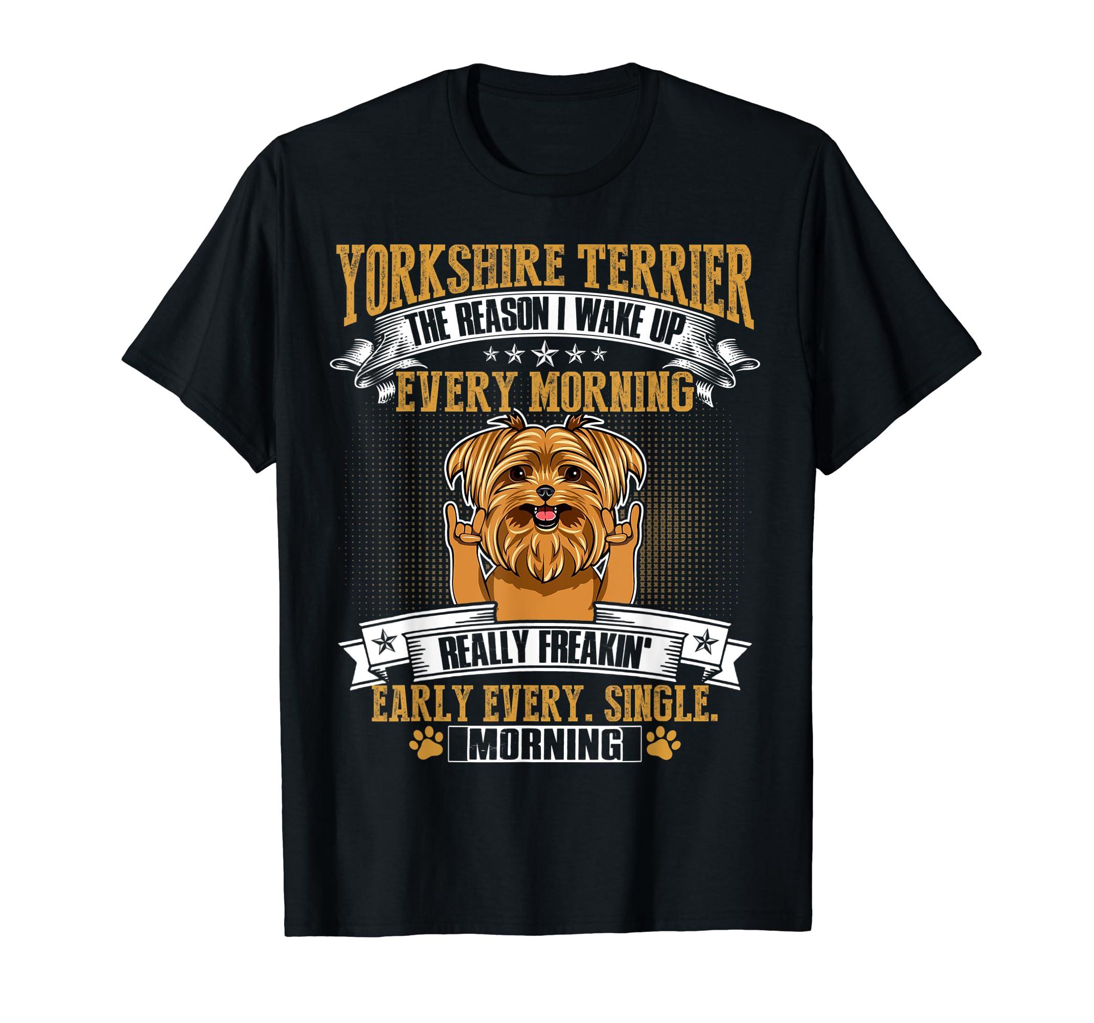 Reason I Wake Up Every Morning Cute Gift Yorkshire Terrier-Men's T-Shirt-Black