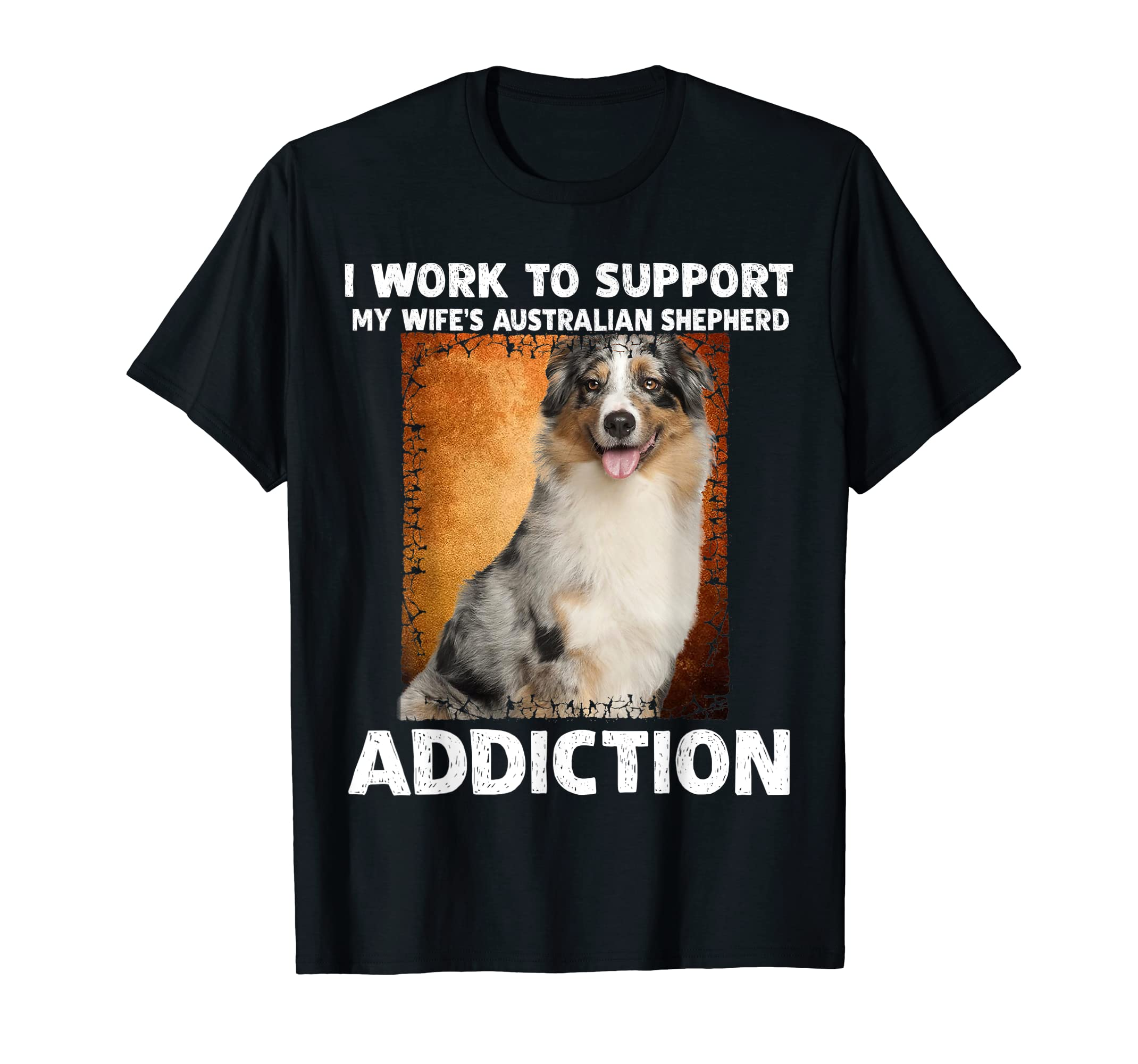 I Support My Wife Australian Shepherd Addiction T-Shirt-Men's T-Shirt-Black