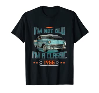 7c625d07 Image Unavailable. Image not available for. Color: I'm not old I'm classic  car 1956 funny 62th t-shirt