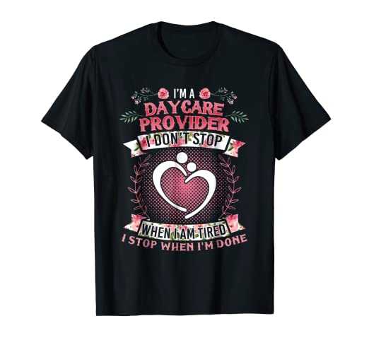 Amazoncom Womens Im A Daycare Provider T Shirt Stop When Im Done