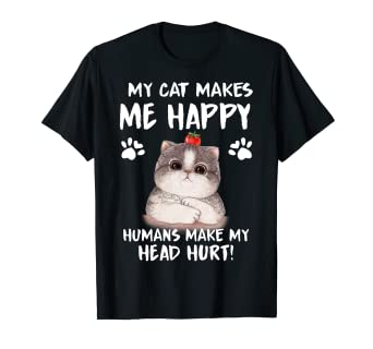 538c5993351d Image Unavailable. Image not available for. Color: My Cat Makes Me Happy  Humans Make My Head Hurt shirt