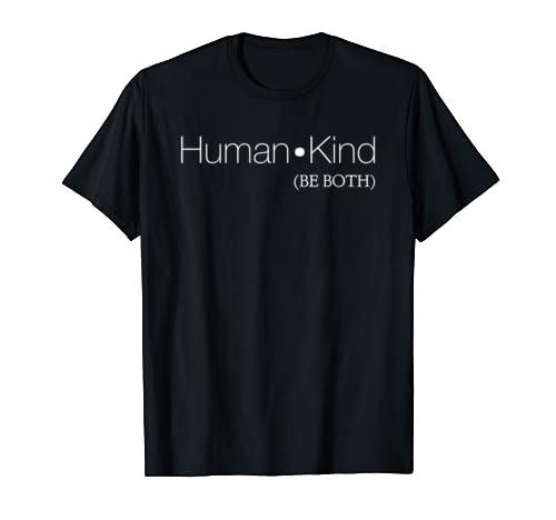 Human Kind (Be Both) T Shirt   Equality, Kindness, & Caring