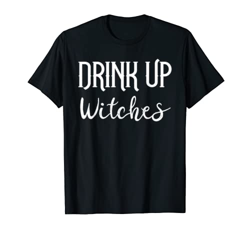 Drink Up Witches Shirt,That Witch Im Just Here For The Boos T Shirt