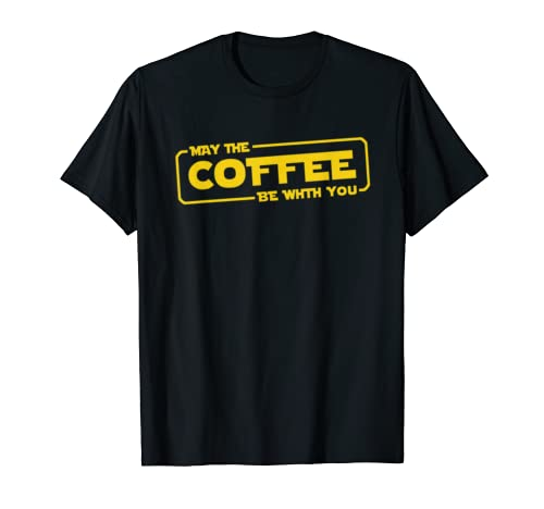 May The Coffee Be With You T Shirt